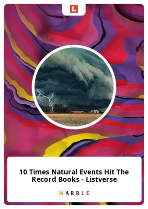 10 Times Natural Events Hit The Record Books - Listverse