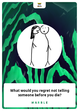 What would you regret not telling someone before you die?