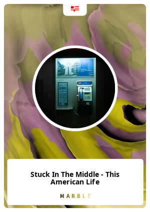 Stuck In The Middle - This American Life