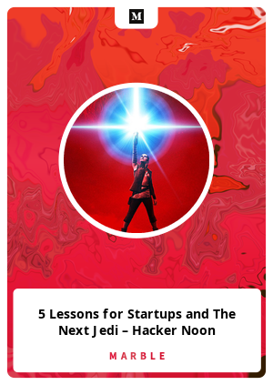 5 Lessons for Startups and The Next Jedi – Hacker Noon