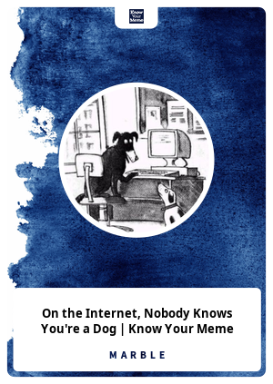 On the Internet, Nobody Knows You're a Dog | Know Your Meme