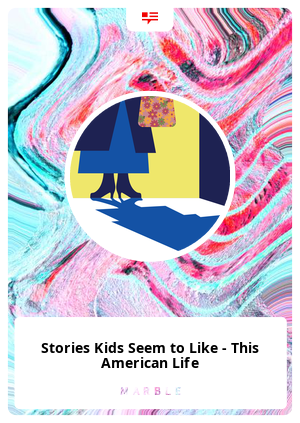 Stories Kids Seem to Like - This American Life