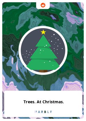 Trees. At Christmas.