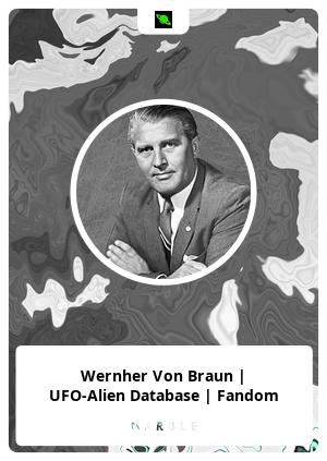 Wernher Von Braun   UFO-Alien Database   Fandom