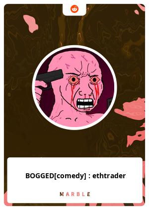 BOGGED[comedy] : ethtrader